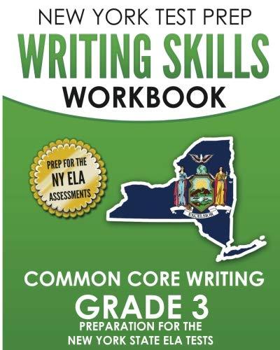 NEW YORK TEST PREP Writing Skills Workbook Common Core Writing Grade 3: Preparation for the New York State English Language Arts Test (New York State 3rd Grade Ela Test Prep)
