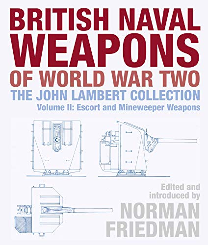 - British Naval Weapons of World War Two: The John Lambert Collection Volume II: Escort and Minesweeper Weapons