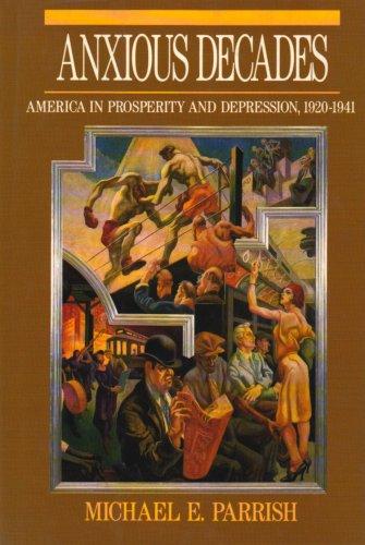 Anxious Decades: America in Prosperity and Depression, 1920-1941 (Norton twentieth century America series)