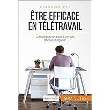 Être efficace en télétravail: Conseils pour un travail à domicile efficace et organisé (Coaching pro t. 66) (French Edition)