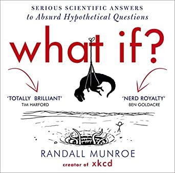 What If?: Serious Scientific Answers to Absurd Hypothetical