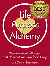 Life Purpose Alchemy: Discover what fulfils you and do what you love for a living
