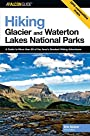 Hiking Glacier and Waterton Lakes National Parks, 3rd: A Guide to More Than 60 of the Area's Greatest Hiking Adventures (Regional Hiking Series)