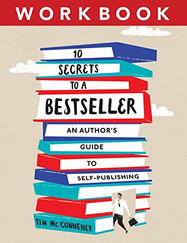 10 Secrets to a Bestseller: An Author's Guide to Self-Publishing Workbook (Self-Publishing Bestseller 2)