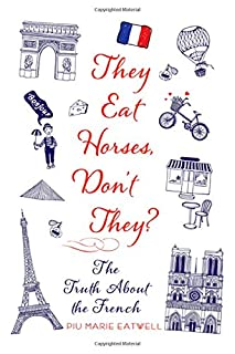 Book Cover: They Eat Horses, Don't They?: The Truth About the French