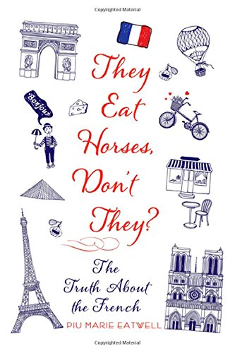 Read Online They Eat Horses, Don't They?: The Truth About the French ebook