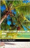 Les plages les plus incroyables du monde: Episode 1 (French Edition)