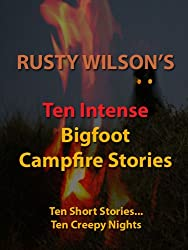 Ten Intense Bigfoot Campfire Stories (Collection #5)