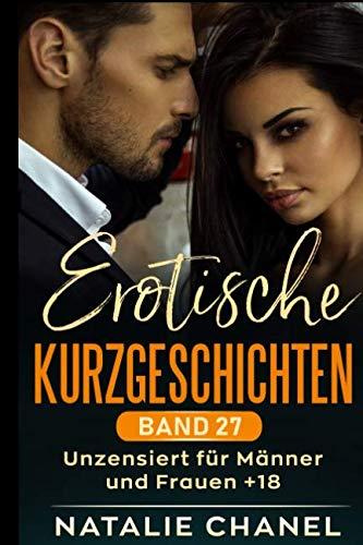 Erotische Kurzgeschichten  Band 27: unzensiert für Männer und Frauen +18 (German Edition) (Frauen, Chanel)