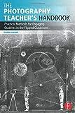 The Photography Teacher's Handbook: Practical