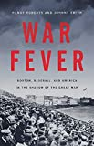 War Fever: Boston, Baseball, and America in the