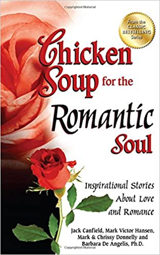 Chicken Soup For The Romantic Soul Inspirational Stories About Love