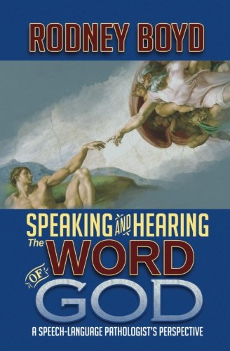 Speaking & Hearing the Word of God: A Speech-Language Pathologist's Perspective by WordCrafts Press