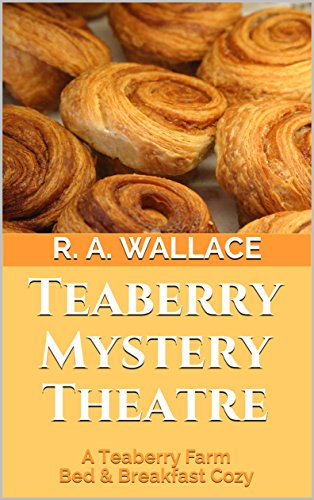 Teaberry Mystery Theatre (A Teaberry Farm Bed & Breakfast Cozy Book 3) by [Wallace, R. A.]