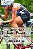 Ironman Lake Placid: Racing Tips and Strategies by Raymond Britt (2010-02-01)