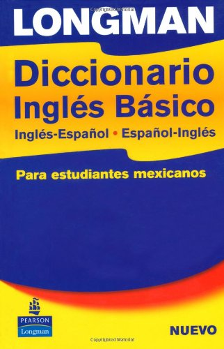 Longman Diccionario Ingles Basico, Ingles-Espanol, Espanol-Ingles: para estudiantes mexicanos (Basico Dictionary)