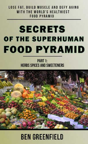 SECRETS OF THE SUPERHUMAN FOOD PYRAMID (Herbs, Spices And Sweeteners Book 1)