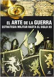 El Arte De La Guerra. Estrategia Militar Hasta El Siglo XX