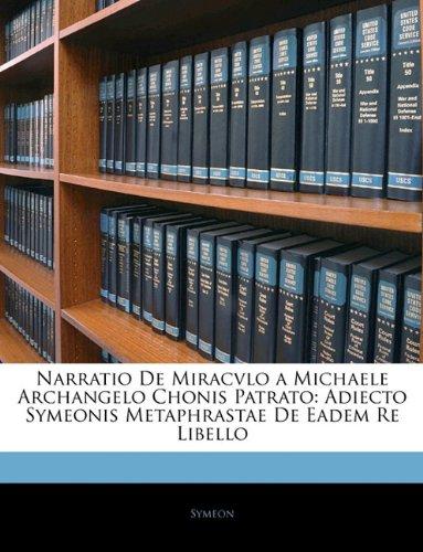 Narratio De Miracvlo a Michaele Archangelo Chonis Patrato: Adiecto Symeonis Metaphrastae De Eadem Re Libello (Latin Edition) pdf