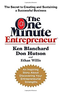 The One Minute Entrepreneur: The Secret to Creating and Sustaining a Successful Business from Crown Business