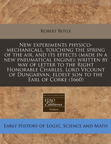 Download New experiments physico-mechanicall, touching the spring of the air, and its effects (made in a new pneumatical engine): written by way of letter to ... eldest son to the Earl of Corke (1660) pdf epub