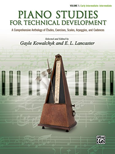 Piano Studies for Technical Development, Vol 1: A Comprehensive Anthology of Études, Exercises, Scales, Arpeggios, and Cadences