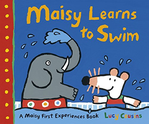 Maisy Learns to Swim: A Maisy First Experience Book -