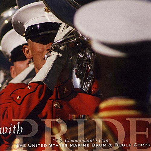 - Commander's Own United States Marine Drume and Bugle Corps: With Pride