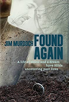 Found Again: A life of abuse and a dream have Hilda uncovering past lives by [Murdoch, Jim]