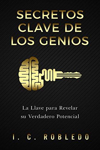 Secretos clave de los genios de I. C. Robledo