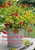 bouquets de fleurs du jardin campagne et foret 2018 bouquets de fleurs naturelles arranges avec amour calvendo places french edition