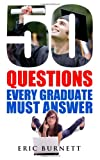 50 Questions Every Graduate Must Answer, Eric Burnett, 149919658X