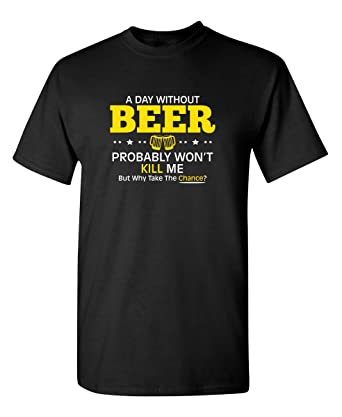 b0494f41 Amazon.com: Day Without Beer Novelty Graphic Sarcastic Funny T Shirt ...