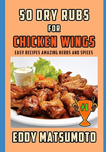 Buffalo Sauce Recipes (50 Dry Rubs for Chicken Wings: Easy Recipes Amazing Herbs and Spices)
