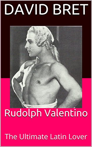 Rudolph Valentino: The Ultimate Latin Lover