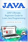 img - for Java: 2017 Ultimate Beginners Guide to Learn Java Programming ( java for dummies, java apps, java for beginners, java apps, hacking, hacking exposed) ... Developers, Coding, CSS, PHP) (Volume 1) book / textbook / text book