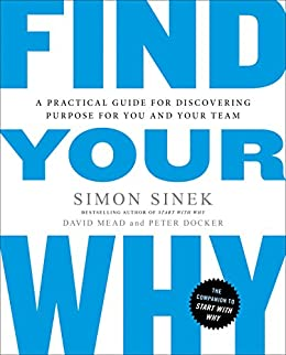 Find Your Why: A Practical Guide for Discovering Purpose for You and Your Team by [Sinek, Simon, Mead, David, Docker, Peter]