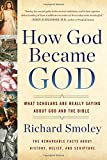How God Became God: What Scholars Are Really Saying About God and the Bible