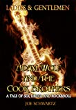 Ladies and Gentlemen: Adam Wolf and the Cook Brothers: A Tale of Sex, Drugs, and Rock&Roll