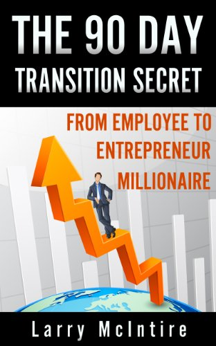 Book: The 90 Day Transition Secret - from employee to entrepreneur millionaire by Larry Mcintire