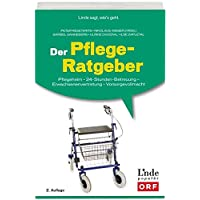 Der Pflege-Ratgeber: Pflegeheim - 24-Stunden-Betreuung - Erwachsenenvertretung - Vorsorgevollmacht (Ausgabe Österreich)