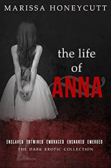 The Life of Anna: The Complete Story by [Honeycutt, Marissa]