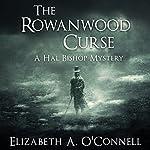 The Rowanwood Curse: Hal Bishop Mysteries, Book 1 | Elizabeth O'Connell
