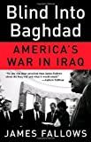 Blind Into Baghdad: America's War in Iraq by James Fallows (2006-08-15)
