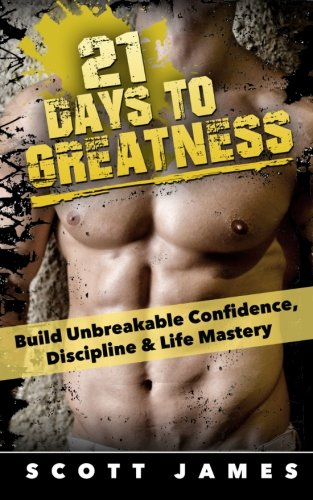 21 Days to Greatness: Build Unbreakable Confidence, Discipline, Health & Life Mastery