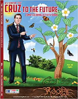 Ted Cruz To The Future Comic Coloring Activity Book Coloringbook Com Really Big Coloring Books Inc Really Big Coloring Books Inc 9781619530959 Amazon Com Books
