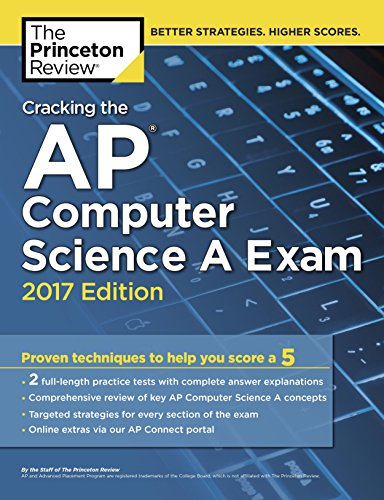Download PDF Cracking the AP Computer Science A Exam, 2017 Edition - Proven Techniques to Help You Score a 5