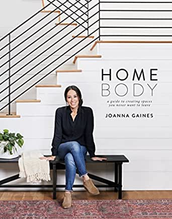 Homebody A Guide To Creating Spaces You Never Want To Leave Kindle Edition By Gaines Joanna Crafts Hobbies Home Kindle Ebooks Amazon Com