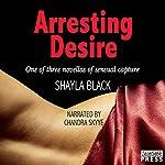 Arresting Desire | Shayla Black