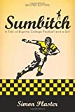 Sumbitch (Second Edition) : A Tale of Bigtime College Football and a Girl, Plaster, Simon, 0991448006